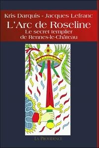 L'ARC DE ROSELINE - LE SECRET TEMPLIER DE RENNES-LE-CHATEAU