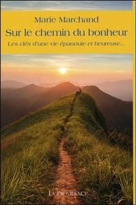 SUR LE CHEMIN DU BONHEUR - LES CLES D'UNE VIE EPANOUIE ET HEUREUSE...