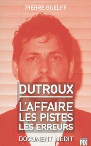 DUTROUX - L'AFFAIRE LES PISTES LES ERREURS
