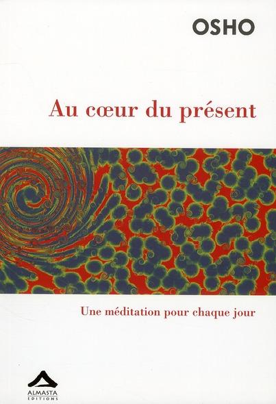 AU COEUR DU PRESENT : UNE MEDITATION POUR CHAQUE JOUR