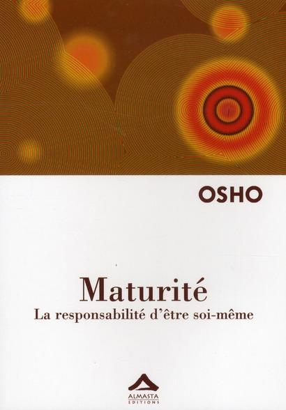 MATURITE : LA RESPONSABILITE D ETRE SOI-MEME - REEDITION