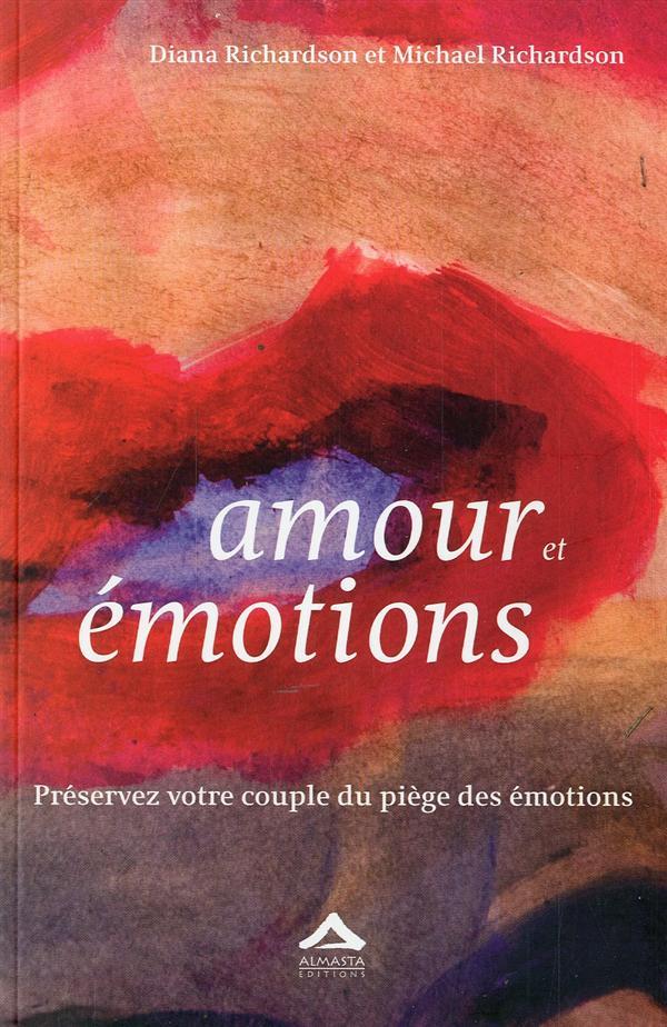 AMOUR ET EMOTIONS : PRESERVEZ VOTRE COUPLE DU PIEGE DES EMOTIONS