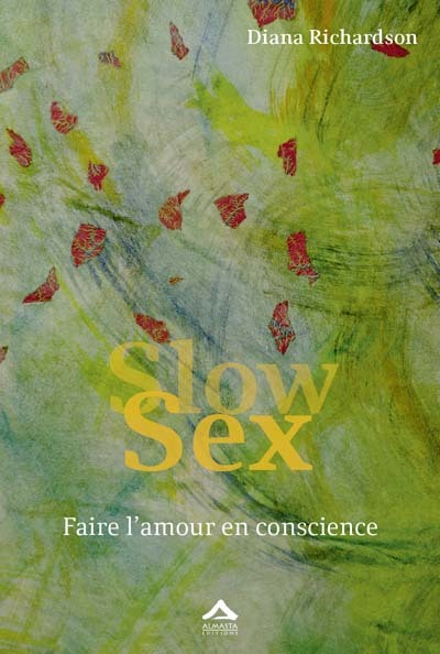 SLOW SEX : FAIRE L AMOUR EN CONSCIENCE