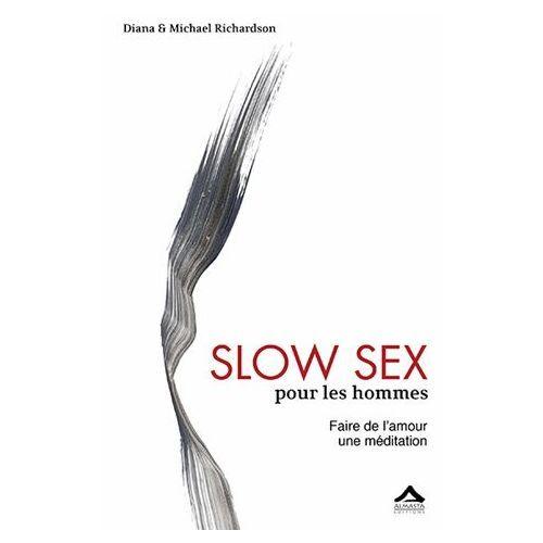 SLOW SEX POUR LES HOMMES : FAIRE DE L AMOUR UNE MEDITATION