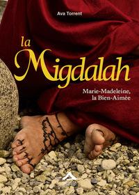 LA MIGDALAH : MARIE-MADELEINE, LA BIEN-AIMEE