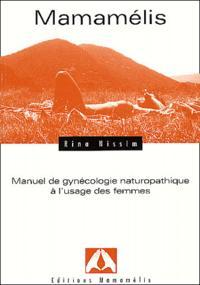 MAMAMELIS, MANUEL DE GYNECOLOGIE NATUROPATHIQUE A L'USAGE DES FEMMES