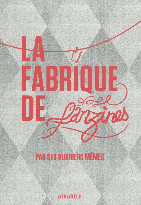 FABRIQUE DE FANZINES PAR SES OUVRIERS MEMES (LA)