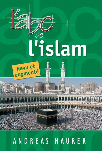 L'ABC DE L'ISLAM (2E EDITION REVUE ET AUGMENTEE)