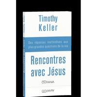 RENCONTRES AVEC JESUS. DES REPONSES INATTENDUES AUX PLUS GRANDES QUESTIONS DE LA VIE
