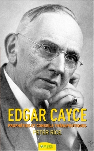 EDGAR CAYCE - PROPHETIES ET CONSEILS THERAPEUTIQUES
