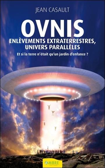 OVNIS - ENLEVEMENTS EXTRATERRESTRES, UNIVERS PARALLELES