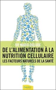 DE L'ALIMENTATION A LA NUTRITION CELLULAIRE - LES FACTEURS NATURELS DE LA SANTE