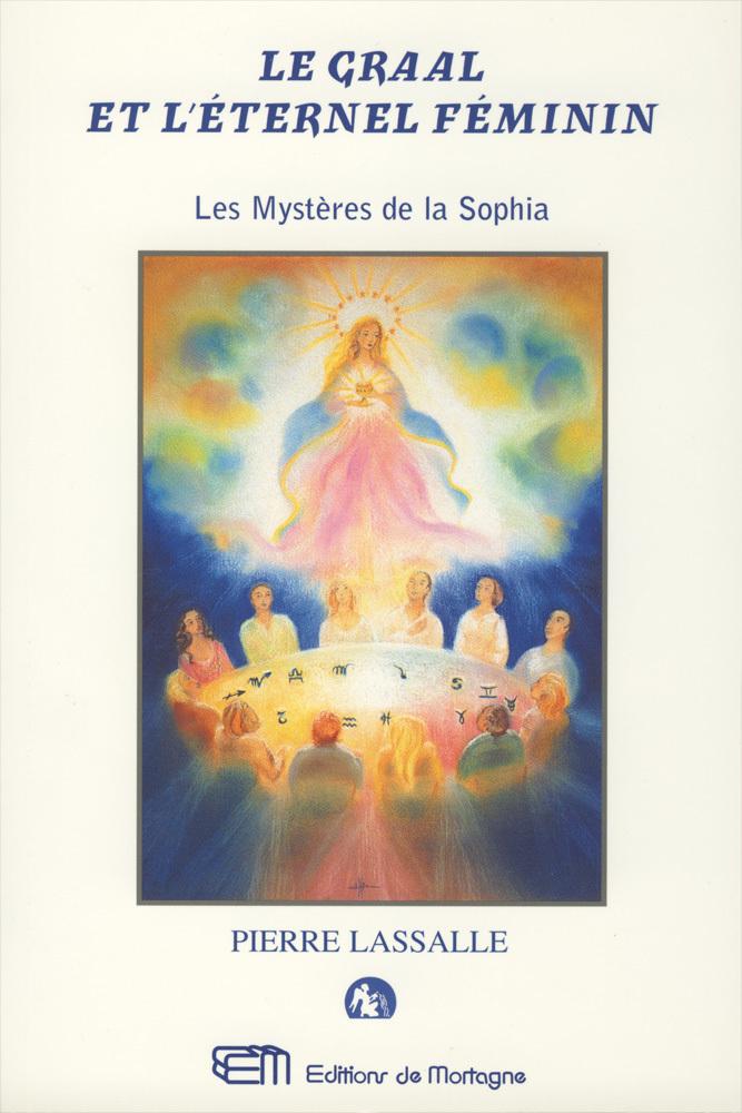 LE GRAAL ET L'ETERNEL FEMININ - OU LES MYSTERES DE LA SOPHIA