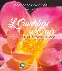 L'OUVERTURE DU COEUR - MEDITATIONS CREATRICES - LIVRE + CD