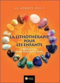 LA LITHOTHERAPIE POUR LES ENFANTS - TROUSSE SOS POUR MAMAN ET PAPA