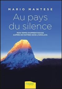 AU PAYS DU SILENCE - MON TEMPS D'APPRENTISSAGE AUPRES DE MAITRES DANS L'HIMALAYA
