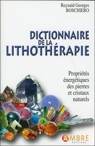 DICTIONNAIRE DE LA LITHOTHERAPIE - PROPRIETES ENERGETIQUES DES PIERRES ET CRISTAUX NATURELS