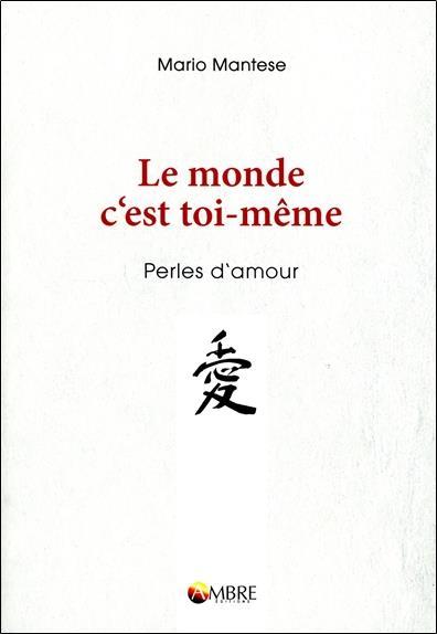 LE MONDE C'EST TOI-MEME - PERLES D'AMOUR