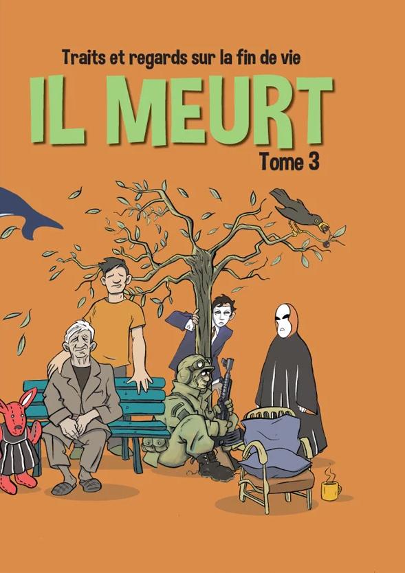 IL MEURT ; TRAITS ET REGARDS SUR LA FIN DE VIE - TOME 3