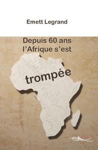 DEPUIS 60 ANS, L'AFRIQUE S'EST TROMPEE