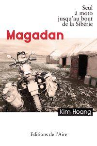 MAGADAN - SEUL A MOTO JUSQU'AU BOUT DE LA SIBERIE