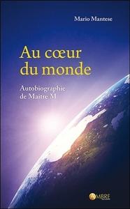 AU COEUR DU MONDE - AUTOBIOGRAPHIE DE MAITRE M