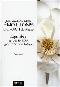 LE GUIDE DES EMOTIONS OLFACTIVES - EQUILIBRE ET BIEN-ETRE GRACE A L'AROMACHOLOGIE