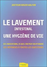 LE LAVEMENT INTESTINAL - UNE HYGIENE DE VIE - SES INDICATIONS, CE QUE L'ON PEUT EN ATTENDRE