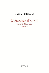 CHANTAL TALAGRAND, MEMOIRES D'OUBLI (RESTIF & CASANOVA, 1789-1798)