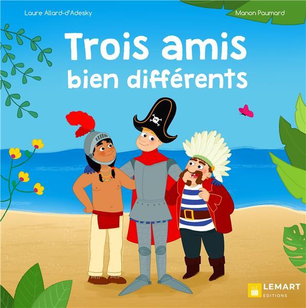 TROIS AMIS BIEN DIFFERENTS