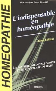 L'INDISPENSABLE EN HOMEOPATHIE. LA MATIERE MEDICALE SIMPLE ET LE REPERTOIRE DE BASE