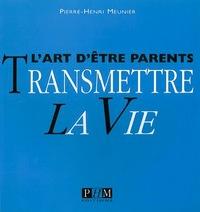 TRANSMETTRE LA VIE - ART D'ETRE PARENT