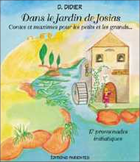 DANS LE JARDIN DE JOSIAS - CONTES ET MAXIMES POUR LES PETITS ET LES GRANDS...