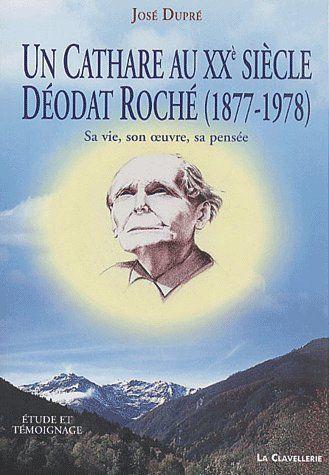 UN CATHARE AU XXEME SIECLE DEODAT ROCHE (1877-1978)