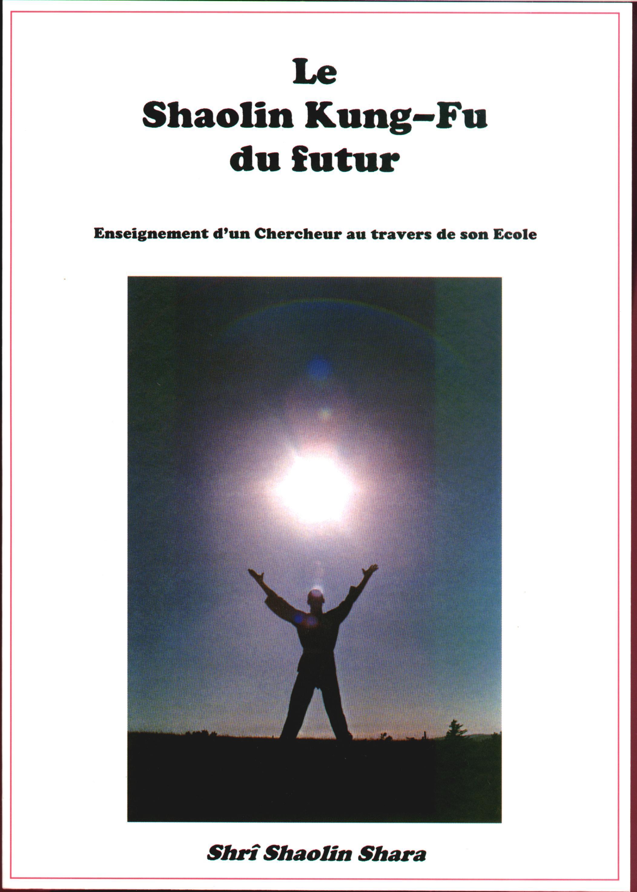 LE SHAOLIN KUNG-FU DU FUTUR : ENSEIGNEMENT D'UN CHERCHEUR AU TRAVERS DE SON ECOLE