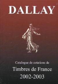 CATALOGUE DALLAY TIMBRES DE FRANCE 2002 03