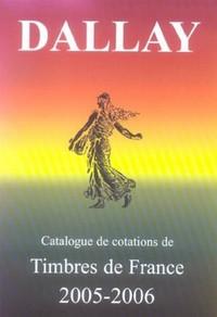 CATALOGUE DALLAY TIMBRES DE FRANCE 2005 06
