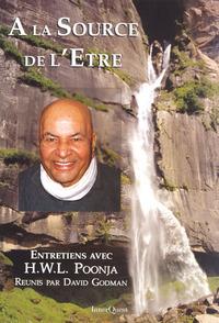 A LA SOURCE DE L'ETRE, ENTRETIENS AVEC H.W.L. POONJA