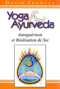 YOGA ET AYURVEDA, AUTOGUERISON ET REALISATION DE SOI