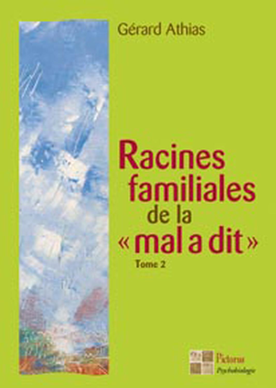 "RACINES FAMILIALES DE LA ""MAL A DIT"" TOME 2"