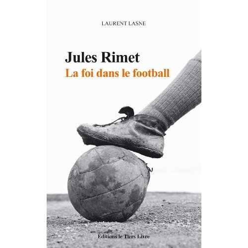 JULES RIMET. LA FOI DANS LE FOOTBALL