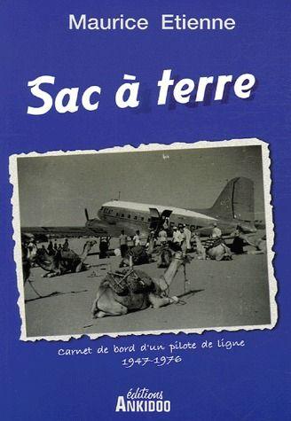 SAC A TERRE, CARNET DE BORD D'UN PILOTE DE LIGNE 1947-1976