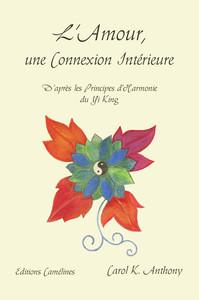 L'AMOUR, UNE CONNEXION INTERIEURE. D'APRES LES PRINCIPES D'HARMONIE DU YI KING