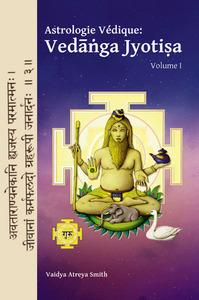 ASTROLOGIE VEDIQUE : VEDANGA JYOTISA, VOLUME 1