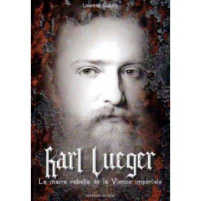 KARL LUEGER : LE MAIRE REBELLE DE LA VIENNE IMPERIALE
