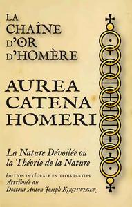 LA CHAINE D'OR D'HOMERE - AUREA CATENA HOMERI, LA NATURE DEVOILEE OU LA THEORIE DE LA NATURE