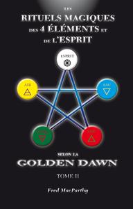 RITUELS MAGIQUES DES 4 ELEMENTS ET DE L ESPRIT DE LA GOLDEN DAWN