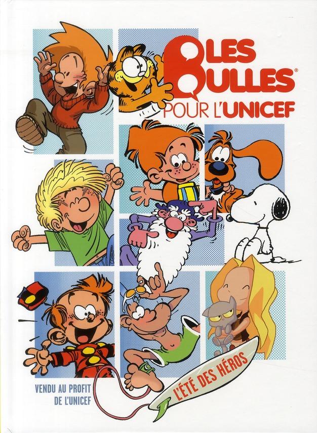 LES BULLES POUR L'UNICEF - BULLE POUR UNICEF (LES) - L'ETE DES HEROS