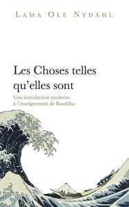 LES CHOSES TELLES QU'ELLES SONT - UNE INTRODUCTION MODERNE A L ENSEIGNEMENT DE BOUDDHA
