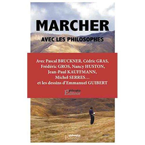 MARCHER AVEC LES PHILOSOPHES - PASCAL BRUCKNER  CEDRIC GRAS  FREDERIC GROS  NANCY HUSTON  JEAN PAUL